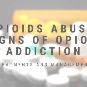 Opioids Abuse: Signs of Opioid Addiction and the Route to Recovery