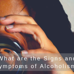 What are the Signs and Symptoms of Alcoholism?